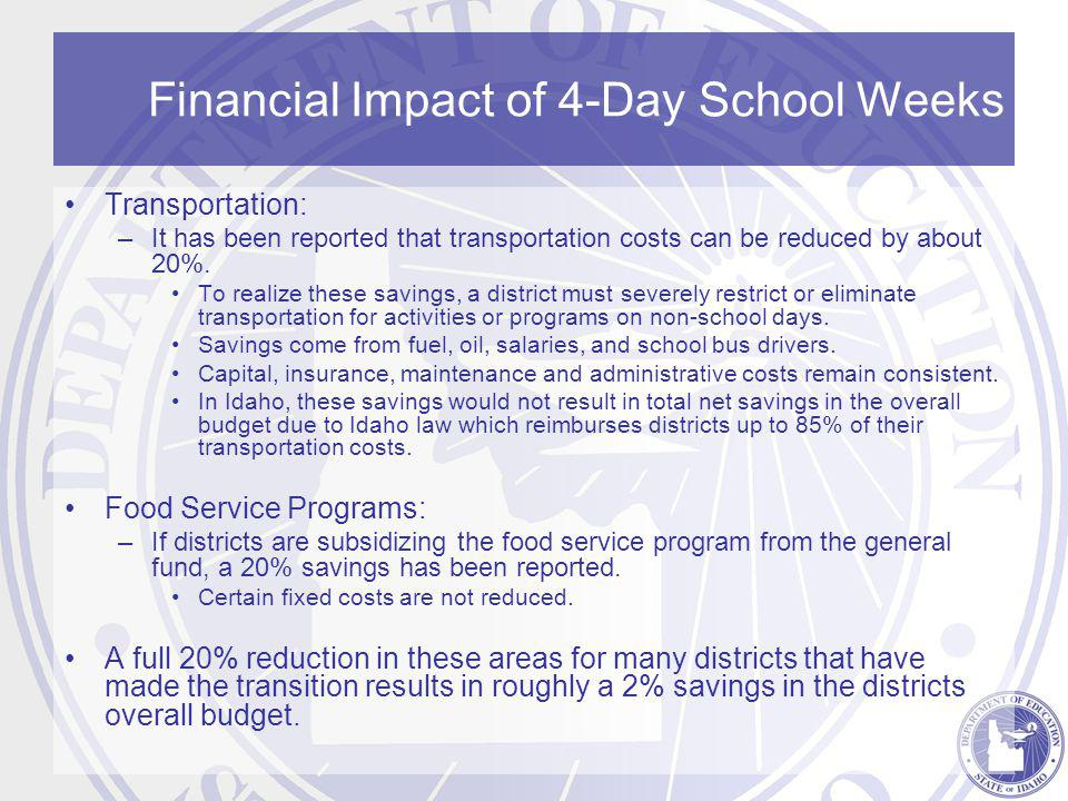 Financial Impact of 4-Day School Weeks Transportation: –It has been reported that transportation costs can be reduced by about 20%.
