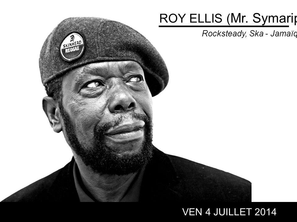 ROY ELLIS ( Mr. Symarip) VEN 4 JUILLET 2014 Rocksteady, Ska - Jamaïque