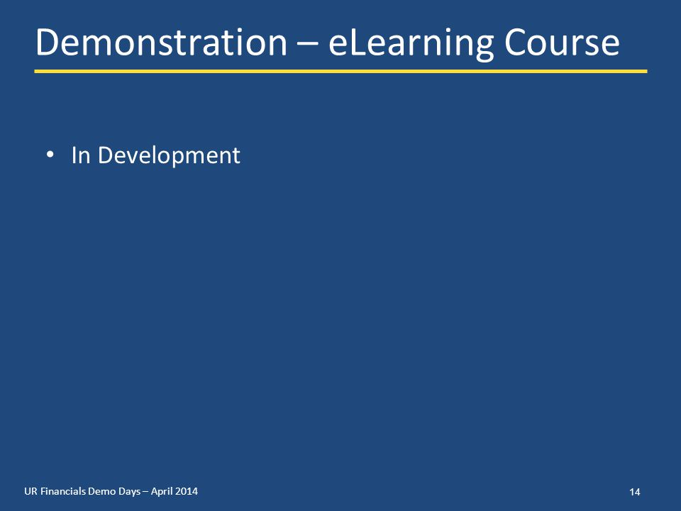 UR Financials Demo Days – April 2014 Demonstration – eLearning Course 14 In Development
