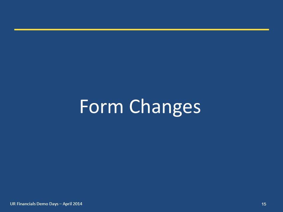 UR Financials Demo Days – April 2014 Form Changes 15
