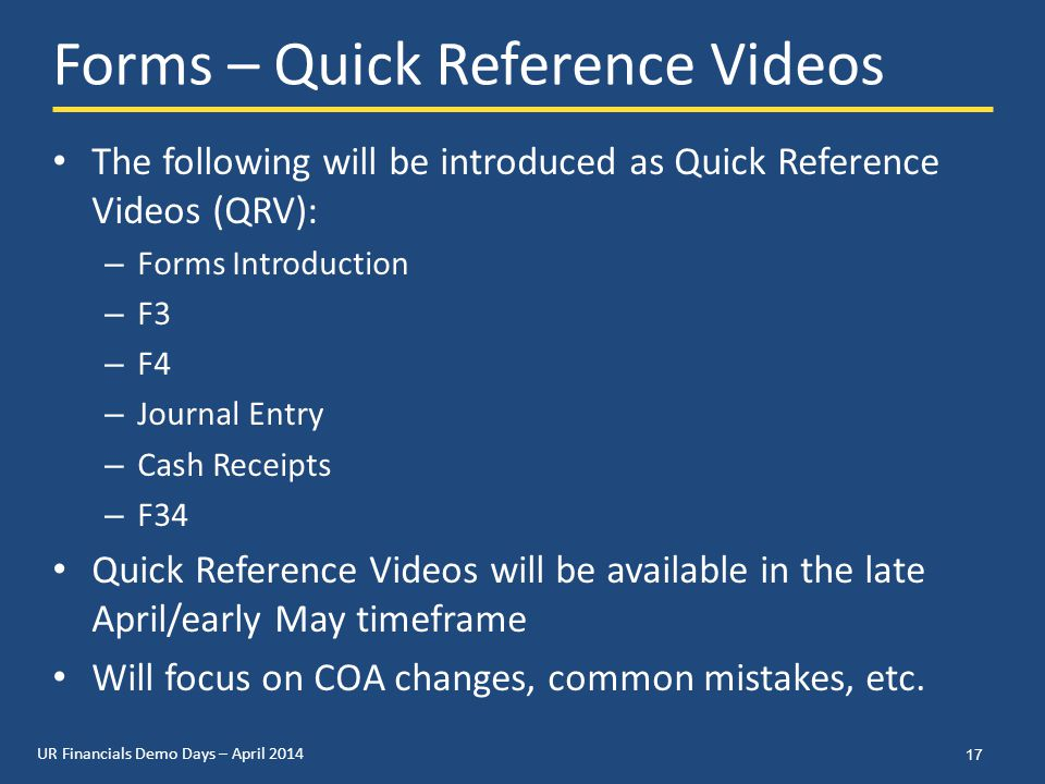 UR Financials Demo Days – April 2014 Forms – Quick Reference Videos The following will be introduced as Quick Reference Videos (QRV): – Forms Introduc