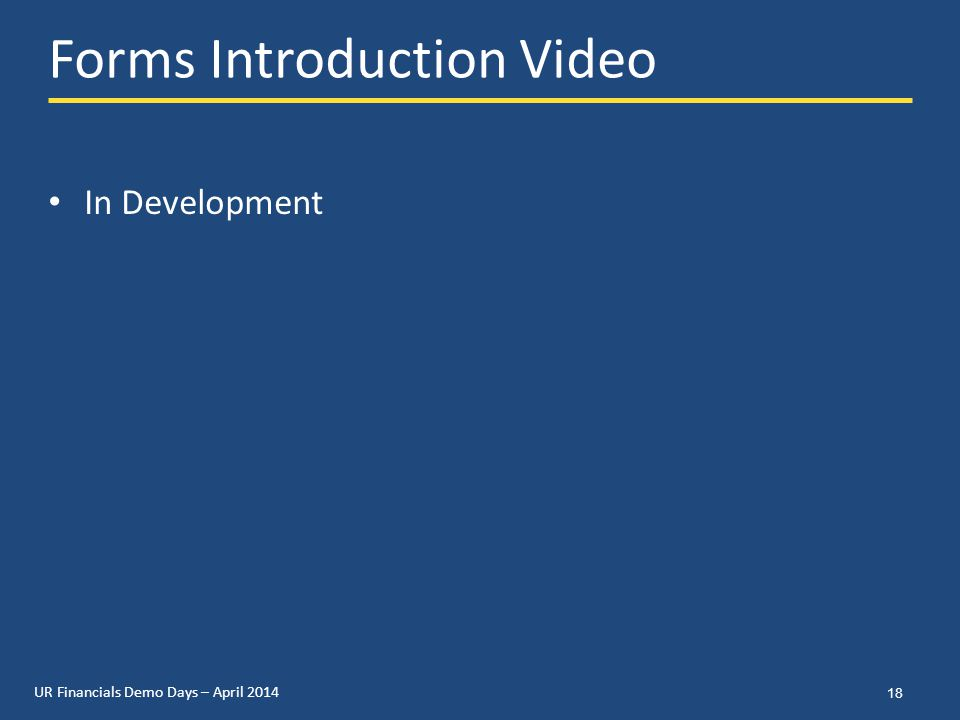UR Financials Demo Days – April 2014 Forms Introduction Video In Development 18