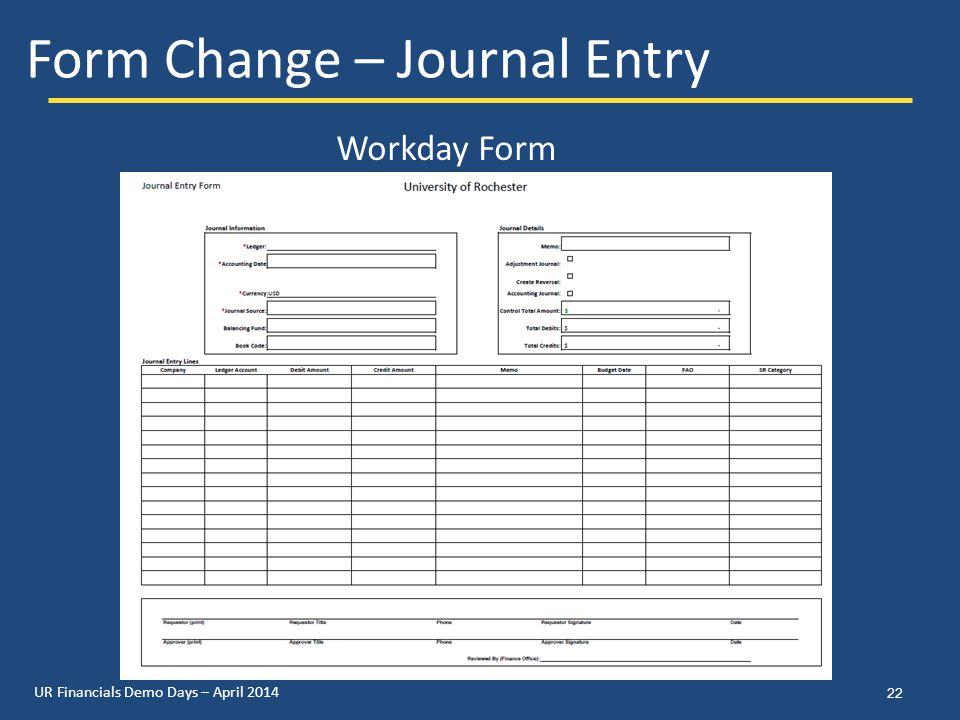UR Financials Demo Days – April 2014 22 Form Change – Journal Entry Workday Form