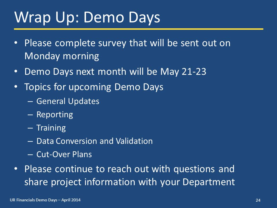 UR Financials Demo Days – April 2014 Wrap Up: Demo Days Please complete survey that will be sent out on Monday morning Demo Days next month will be Ma