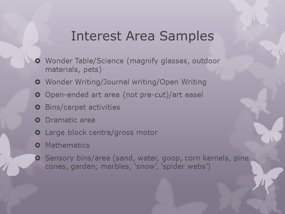 Interest Area Samples  Wonder Table/Science (magnify glasses, outdoor materials, pets)  Wonder Writing/Journal writing/Open Writing  Open-ended art