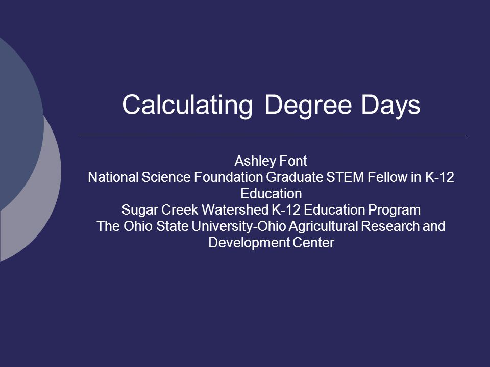 Calculating Degree Days Ashley Font National Science Foundation Graduate STEM Fellow in K-12 Education Sugar Creek Watershed K-12 Education Program Th
