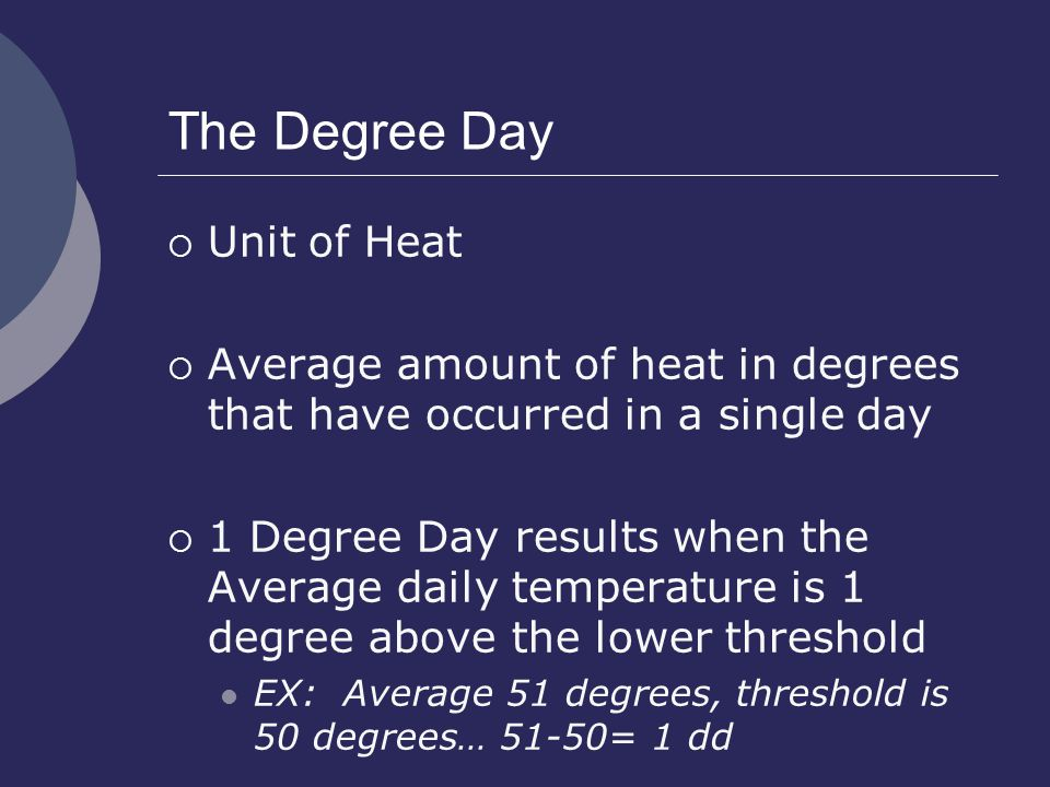 The Degree Day  Unit of Heat  Average amount of heat in degrees that have occurred in a single day  1 Degree Day results when the Average daily tem