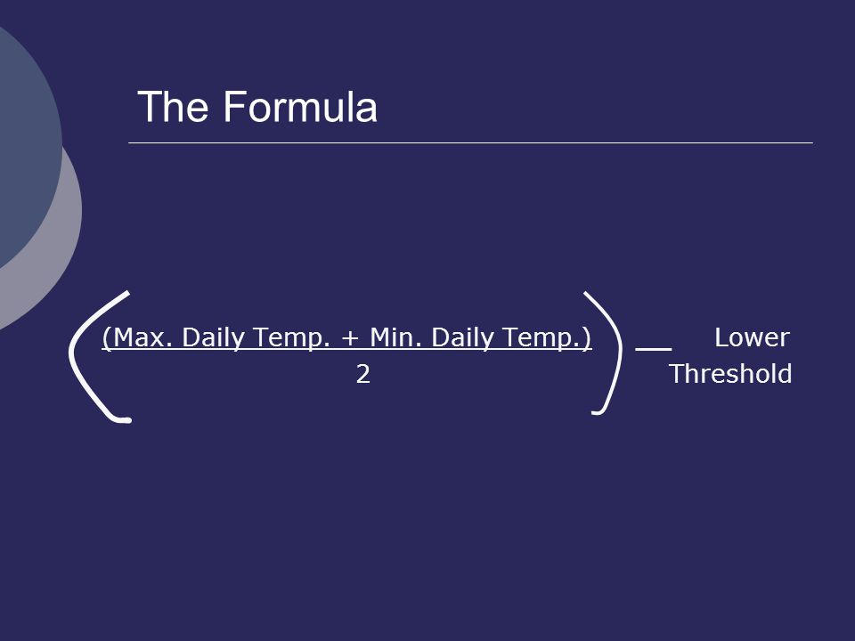 The Formula (Max. Daily Temp. + Min. Daily Temp.) __ Lower 2 Threshold