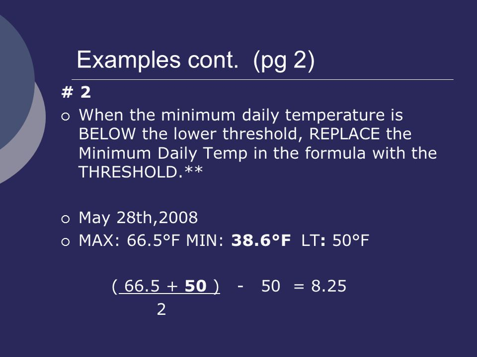 Examples cont. (pg 2) # 2  When the minimum daily temperature is BELOW the lower threshold, REPLACE the Minimum Daily Temp in the formula with the TH