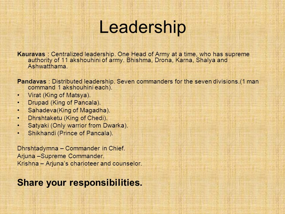 Leadership Kauravas : Centralized leadership.