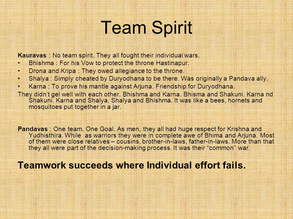 Team Spirit Kauravas : No team spirit. They all fought their individual wars.