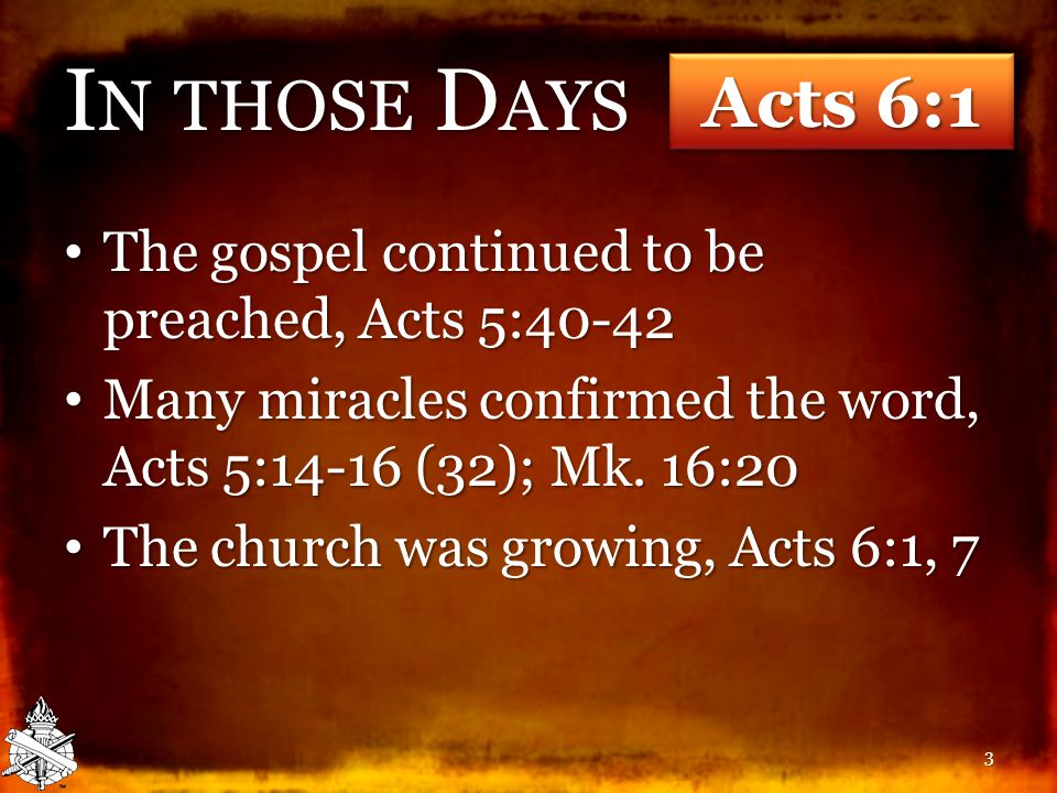 I N THOSE D AYS The gospel continued to be preached, Acts 5:40-42 The gospel continued to be preached, Acts 5:40-42 Many miracles confirmed the word, Acts 5:14-16 (32); Mk.