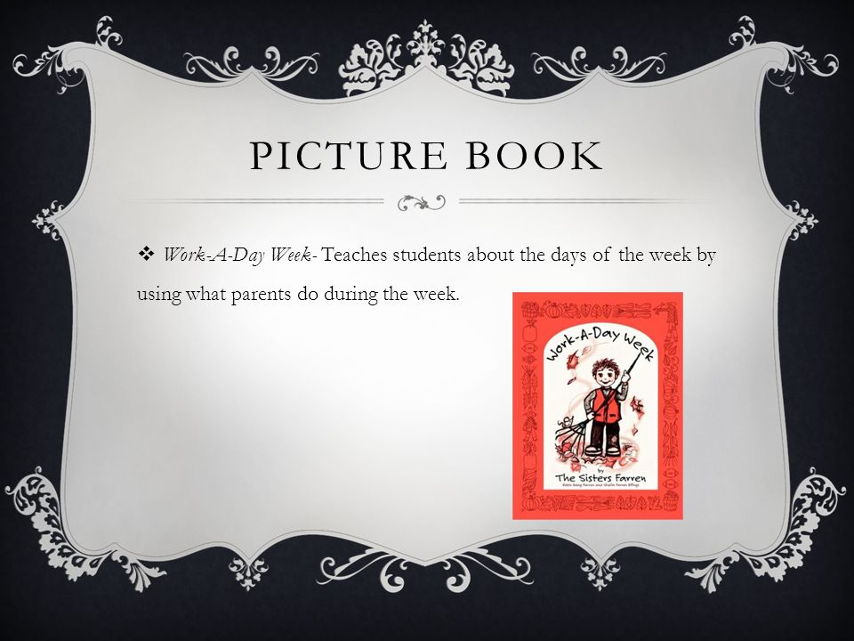 PICTURE BOOK  Work-A-Day Week- Teaches students about the days of the week by using what parents do during the week.
