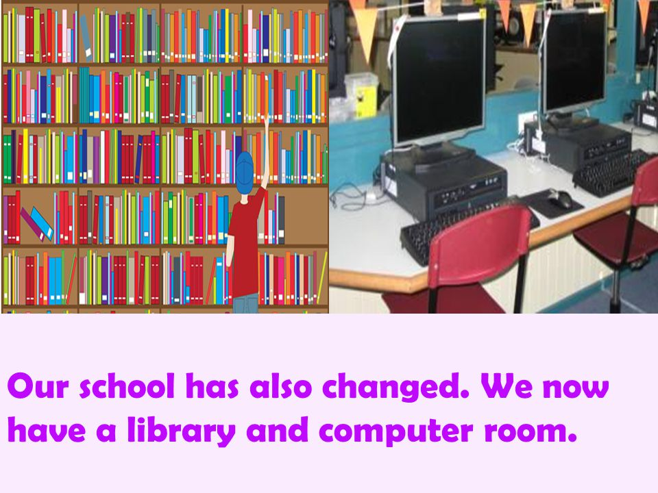 Our classrooms have changed too…