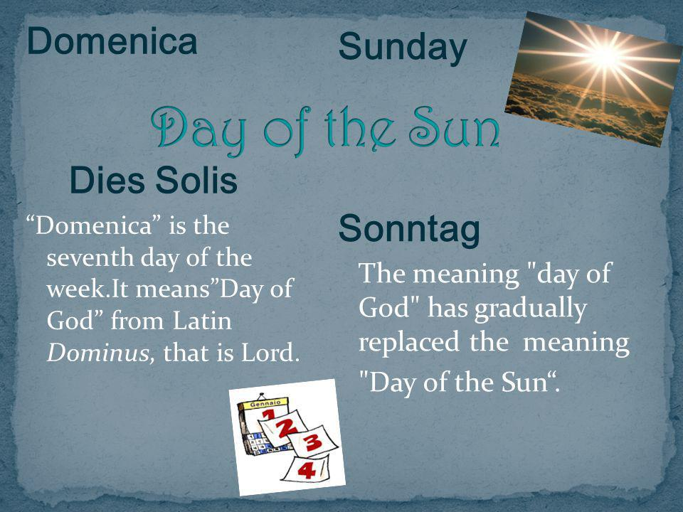 """Domenica Dies Solis """"Domenica"""" is the seventh day of the week.It means""""Day of God"""" from Latin Dominus, that is Lord. Sunday Sonntag The meaning"""