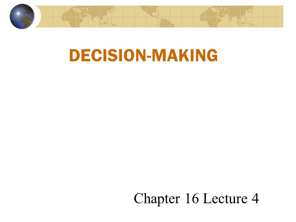 DECISION-MAKING Chapter 16 Lecture 4