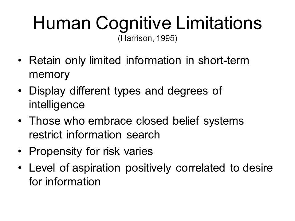 Human Cognitive Limitations (Harrison, 1995) Retain only limited information in short-term memory Display different types and degrees of intelligence