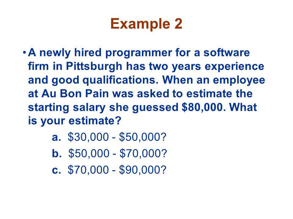 Example 2 A newly hired programmer for a software firm in Pittsburgh has two years experience and good qualifications. When an employee at Au Bon Pain