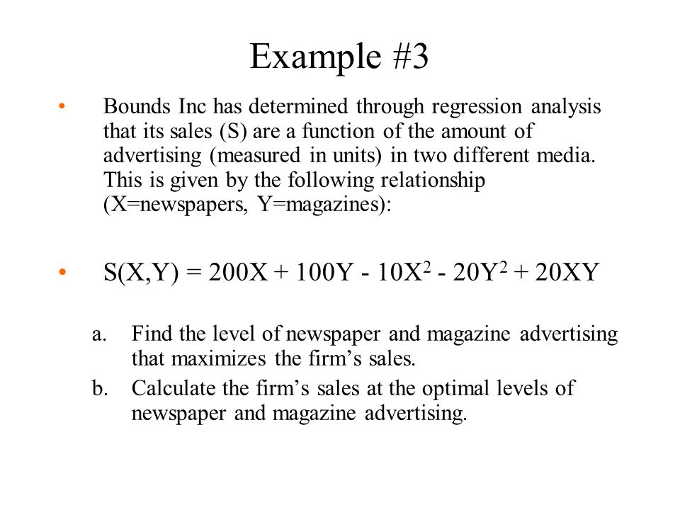 Example #3 Bounds Inc has determined through regression analysis that its sales (S) are a function of the amount of advertising (measured in units) in