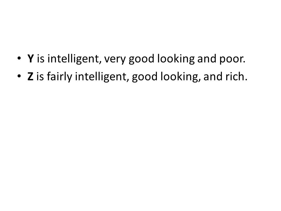 Z is fairly intelligent, good looking, and rich.