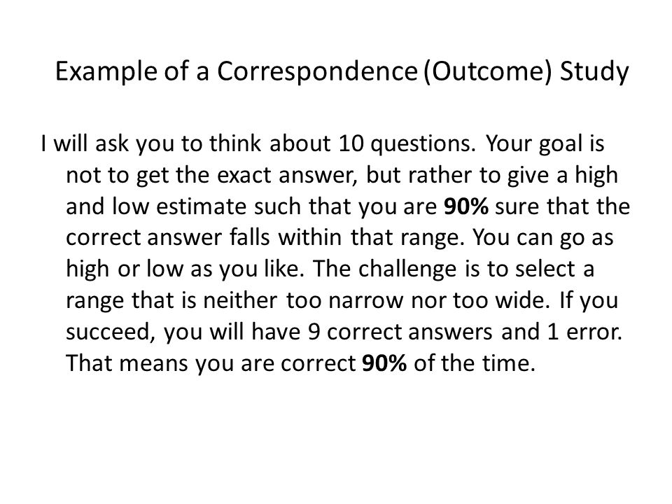 Example of a Correspondence (Outcome) Study I will ask you to think about 10 questions.