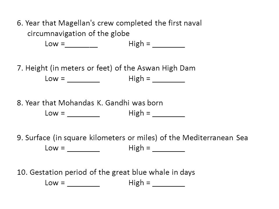 6. Year that Magellan's crew completed the first naval circumnavigation of the globe Low =________High = ________ 7. Height (in meters or feet) of the