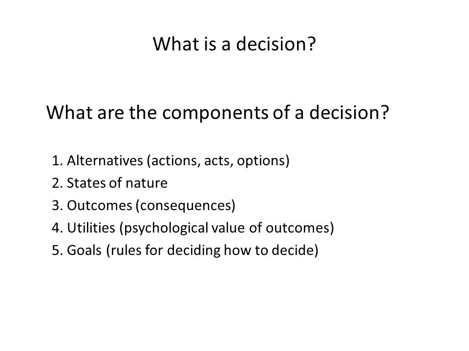 What is a decision.What are the components of a decision.