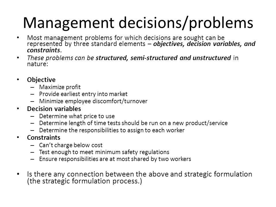 Management decisions/problems Most management problems for which decisions are sought can be represented by three standard elements – objectives, deci