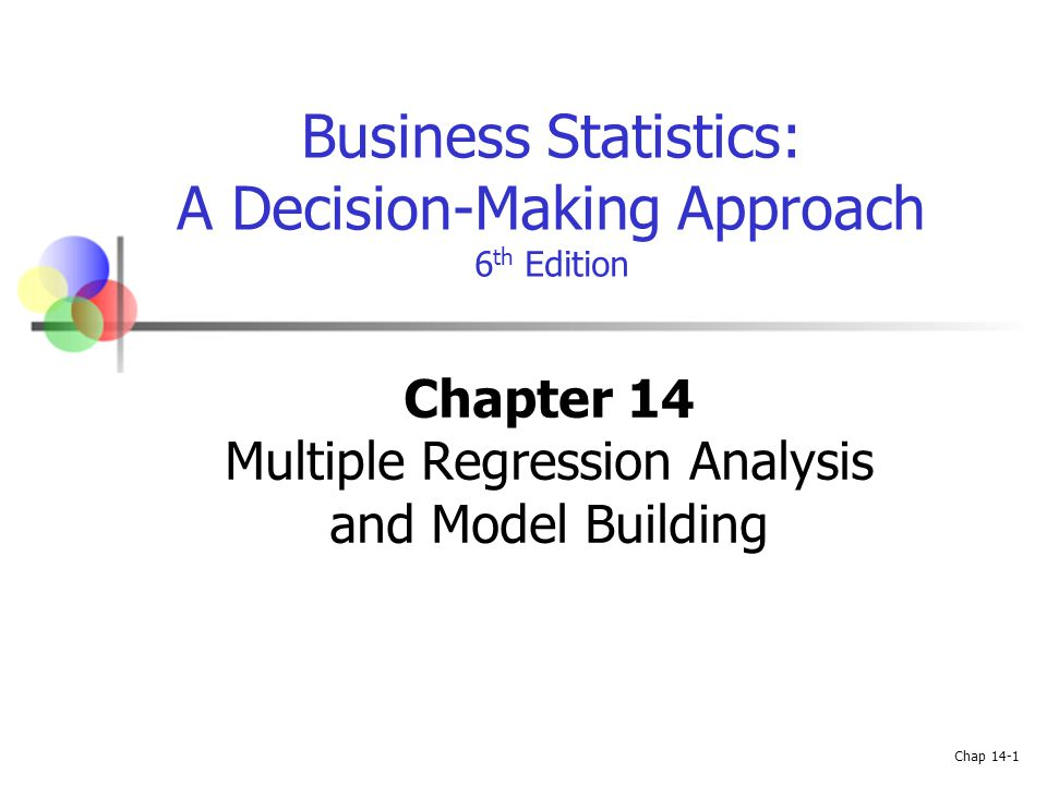 Chap 14-1 Business Statistics: A Decision-Making Approach 6 th Edition Chapter 14 Multiple Regression Analysis and Model Building