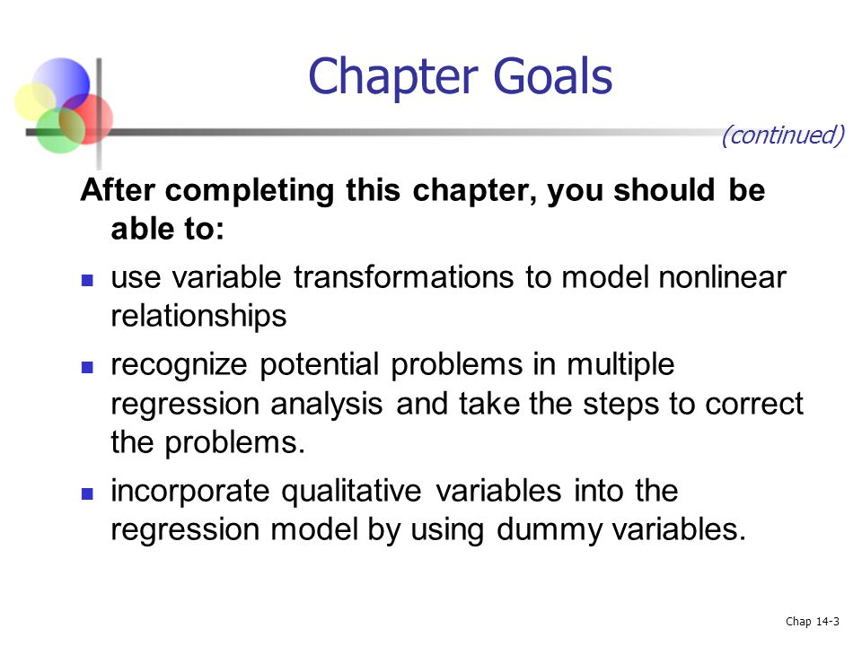 Chap 14-3 Chapter Goals After completing this chapter, you should be able to: use variable transformations to model nonlinear relationships recognize