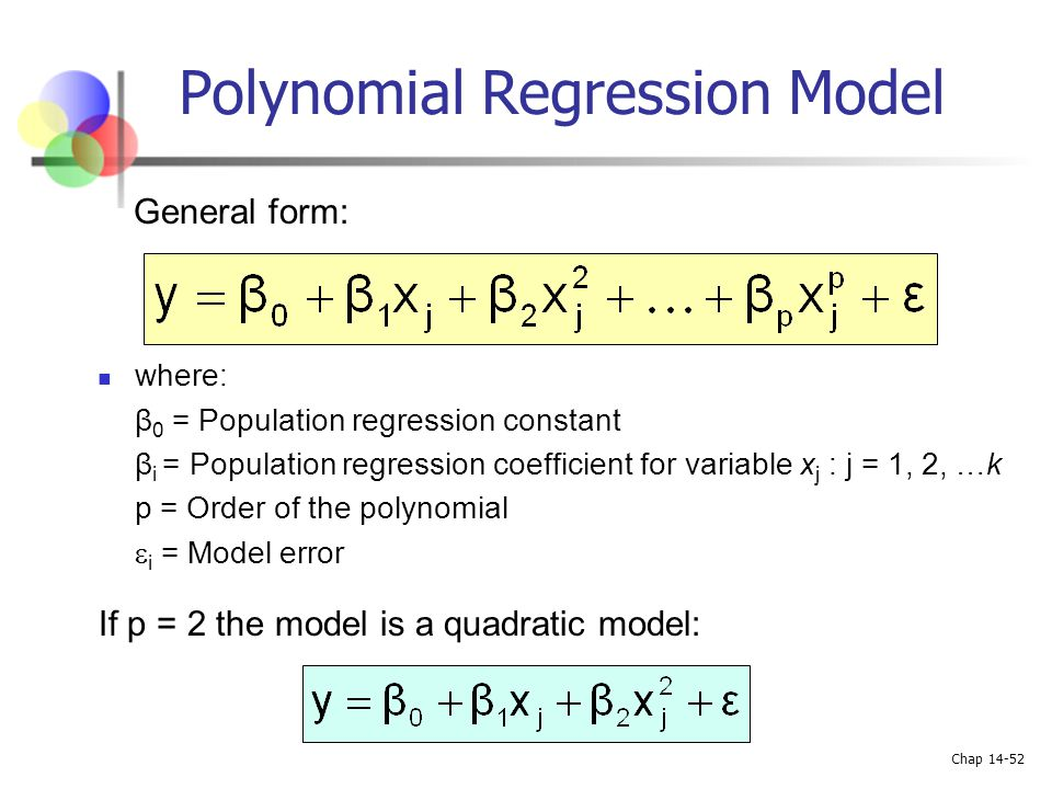 Chap 14-52 Polynomial Regression Model where: β 0 = Population regression constant β i = Population regression coefficient for variable x j : j = 1, 2