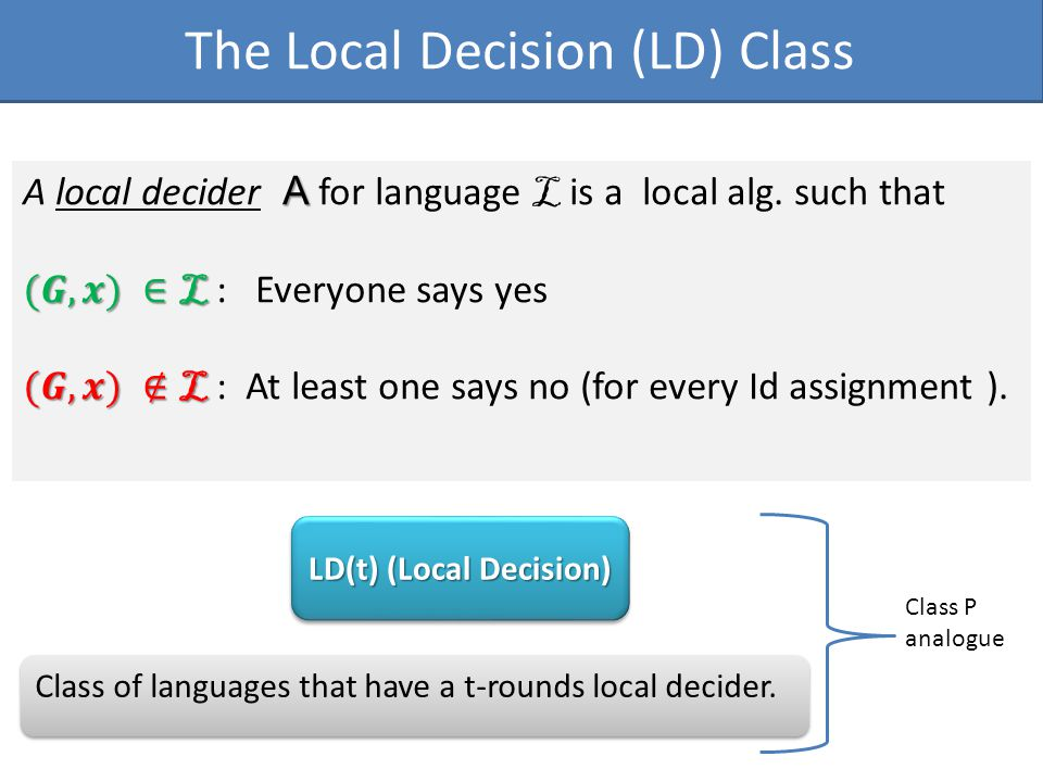 The Local Decision (LD) Class Class of languages that have a t-rounds local decider.