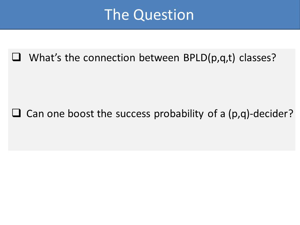 The Question  What's the connection between BPLD(p,q,t) classes.