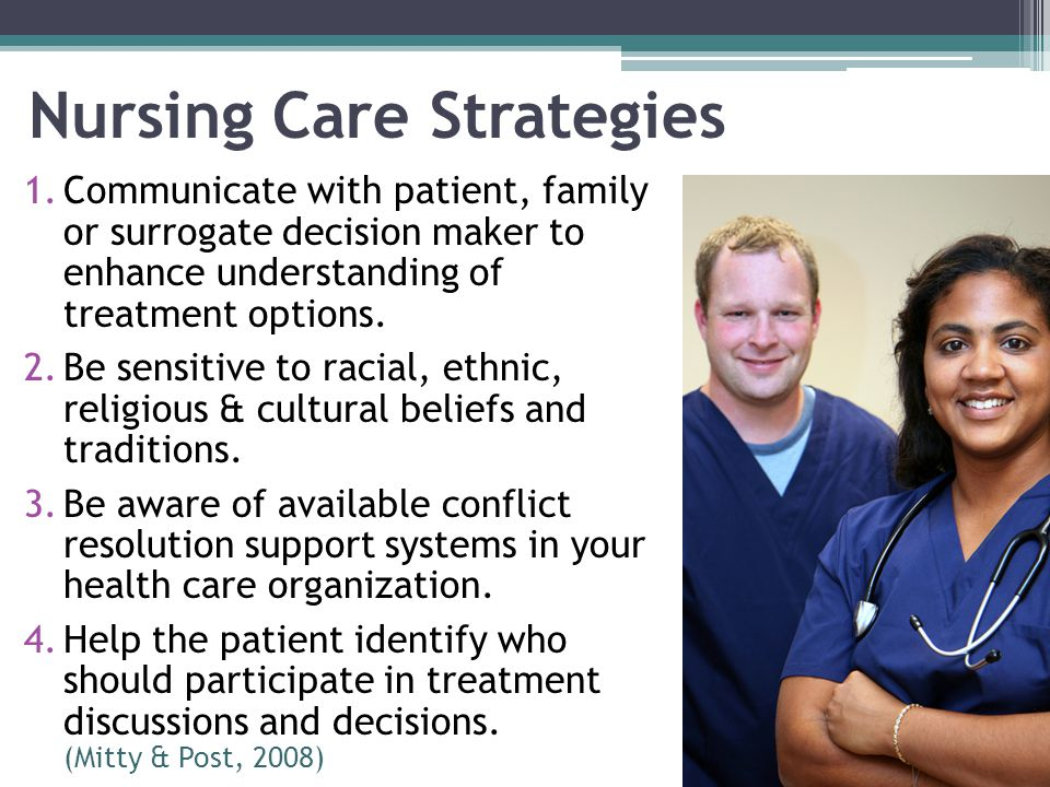 Nursing Care Strategies 1.Communicate with patient, family or surrogate decision maker to enhance understanding of treatment options. 2.Be sensitive t