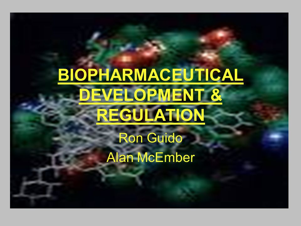 Course Details Fall 2007: W4200 Section 001 : BIOPHARMACEUTICAL DEVELOPMENT & REGULATION Meets: Thursday 2:40pm-4:40pm Location: 1000 Sherman Fairchild Life Sciences Building Instructors: Ron Guido, Alan McEmber Instructor Contact : ron.guido@pfizer.com; alan.mcember@pfizer.com