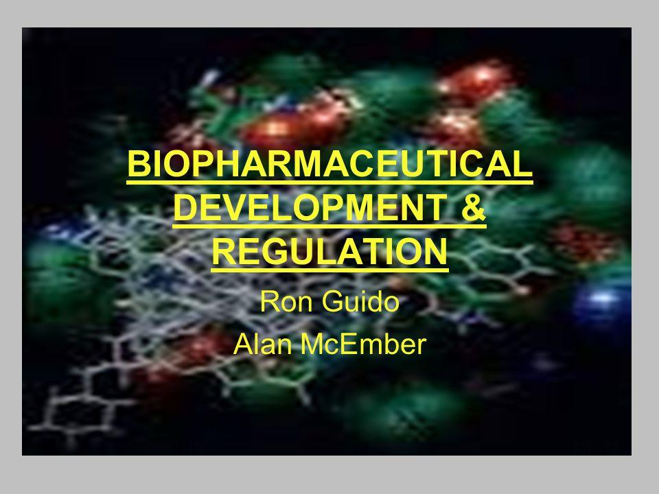 BIOPHARMACEUTICAL DEVELOPMENT & REGULATION Ron Guido Alan McEmber