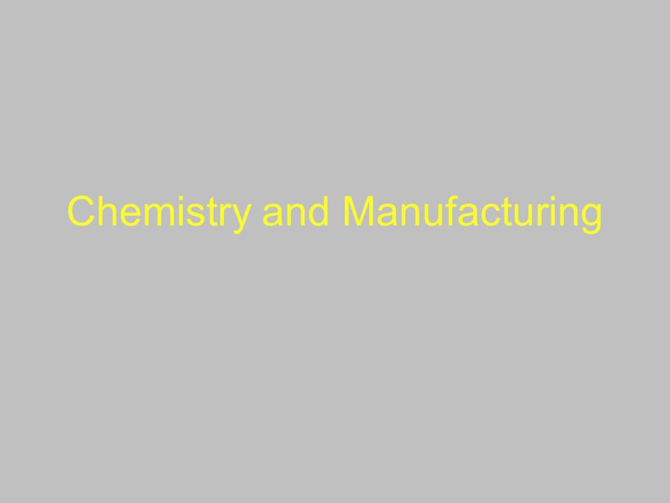 Chemistry and Manufacturing