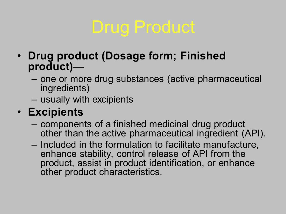 Drug Product Drug product (Dosage form; Finished product)— –one or more drug substances (active pharmaceutical ingredients) –usually with excipients E