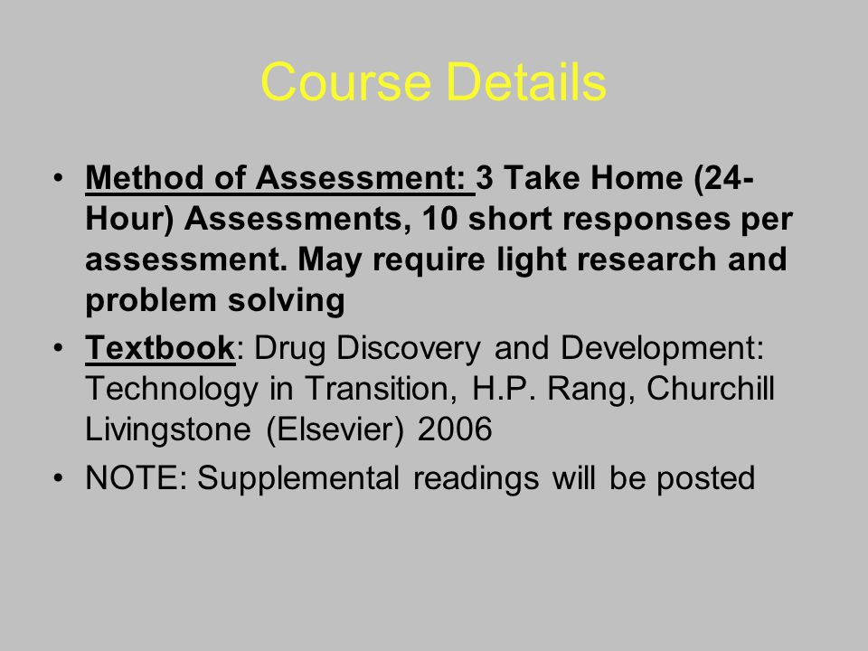 Course Details Method of Assessment: 3 Take Home (24- Hour) Assessments, 10 short responses per assessment. May require light research and problem sol