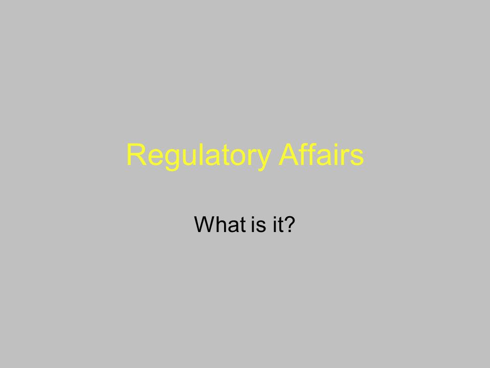 A Broad Scope: Regulations and Agencies Pharmaceutical products are regulated in essentially every country of the world.