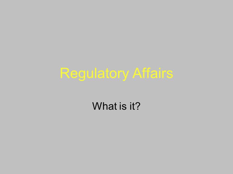Regulatory Affairs What is it?
