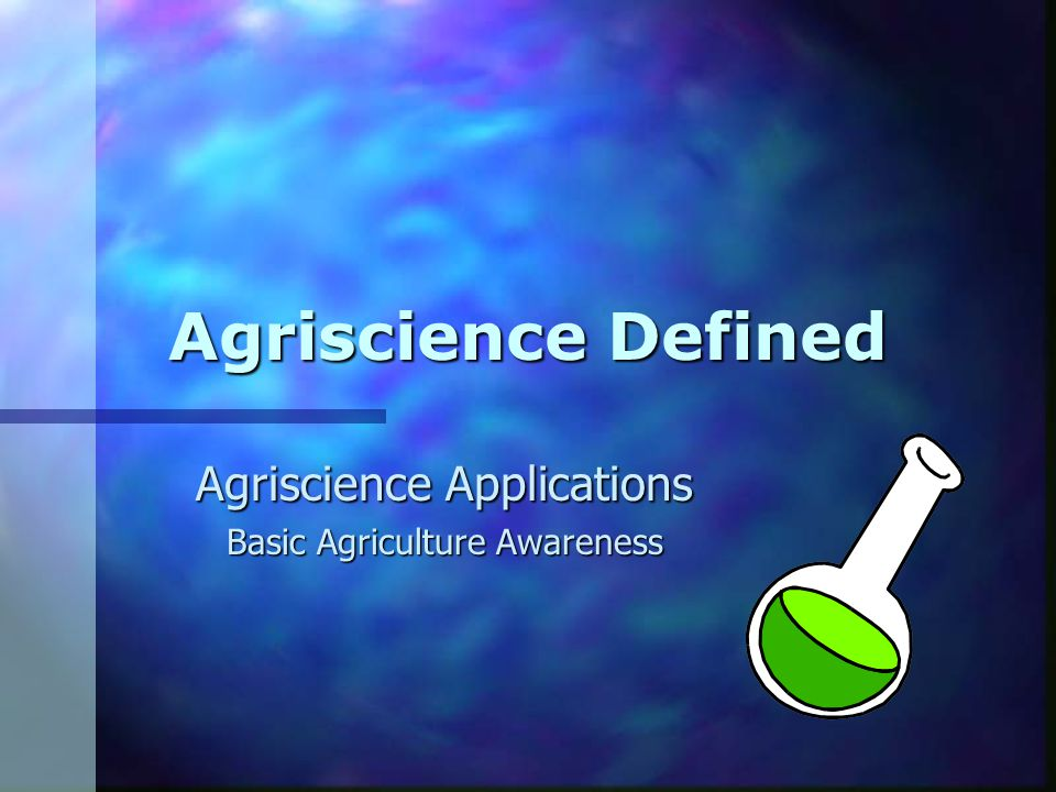 Agriscience Defined Agriscience Applications Basic Agriculture Awareness