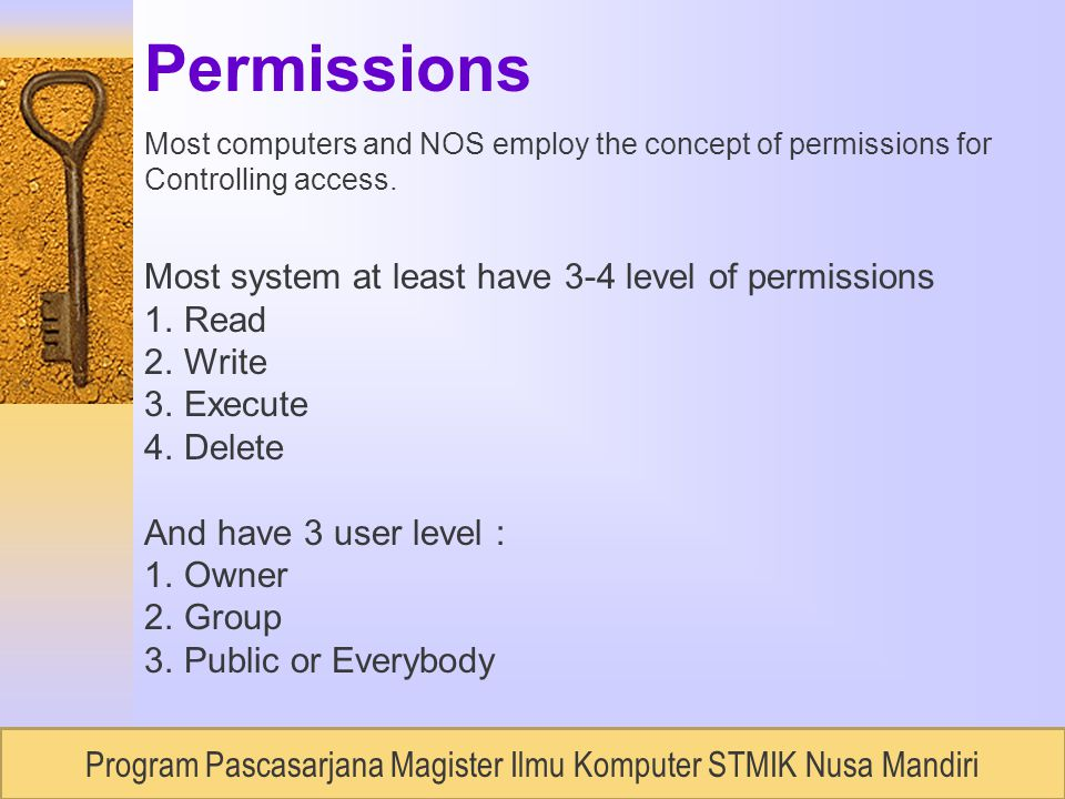 RUDI LUMANTOUNIVERSITAS BUDILUHUR, Semester 2 / 2007 Permissions Most computers and NOS employ the concept of permissions for Controlling access.