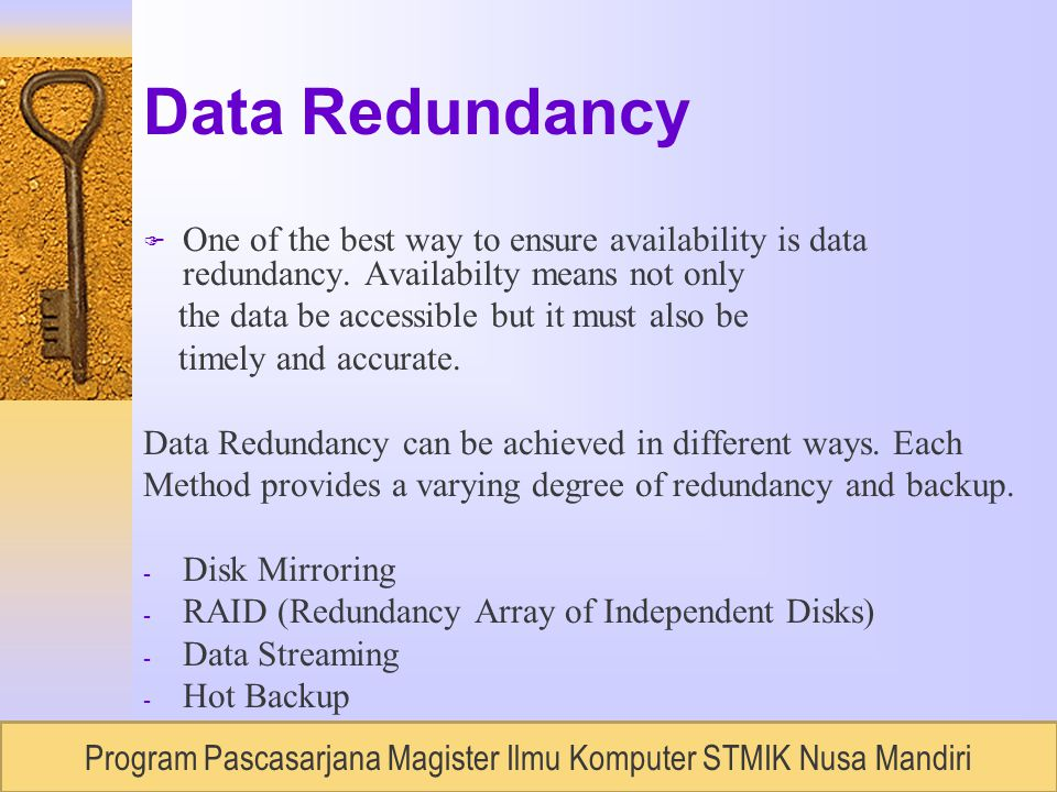 RUDI LUMANTOUNIVERSITAS BUDILUHUR, Semester 2 / 2007 Data Redundancy F One of the best way to ensure availability is data redundancy.