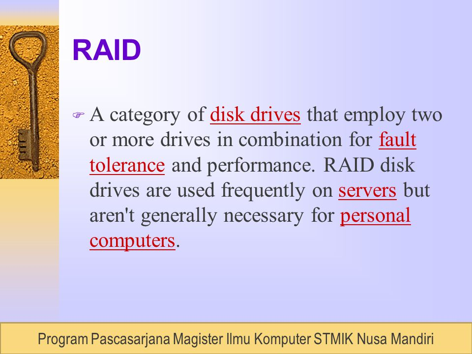 RUDI LUMANTOUNIVERSITAS BUDILUHUR, Semester 2 / 2007 RAID F A category of disk drives that employ two or more drives in combination for fault tolerance and performance.