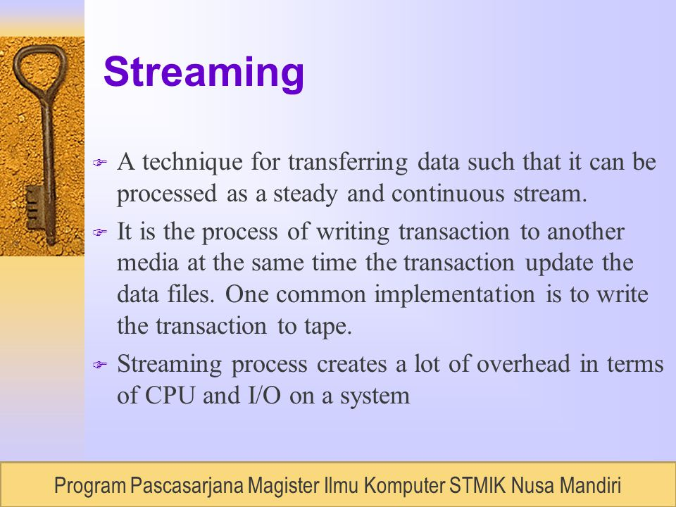 RUDI LUMANTOUNIVERSITAS BUDILUHUR, Semester 2 / 2007 Streaming F A technique for transferring data such that it can be processed as a steady and continuous stream.