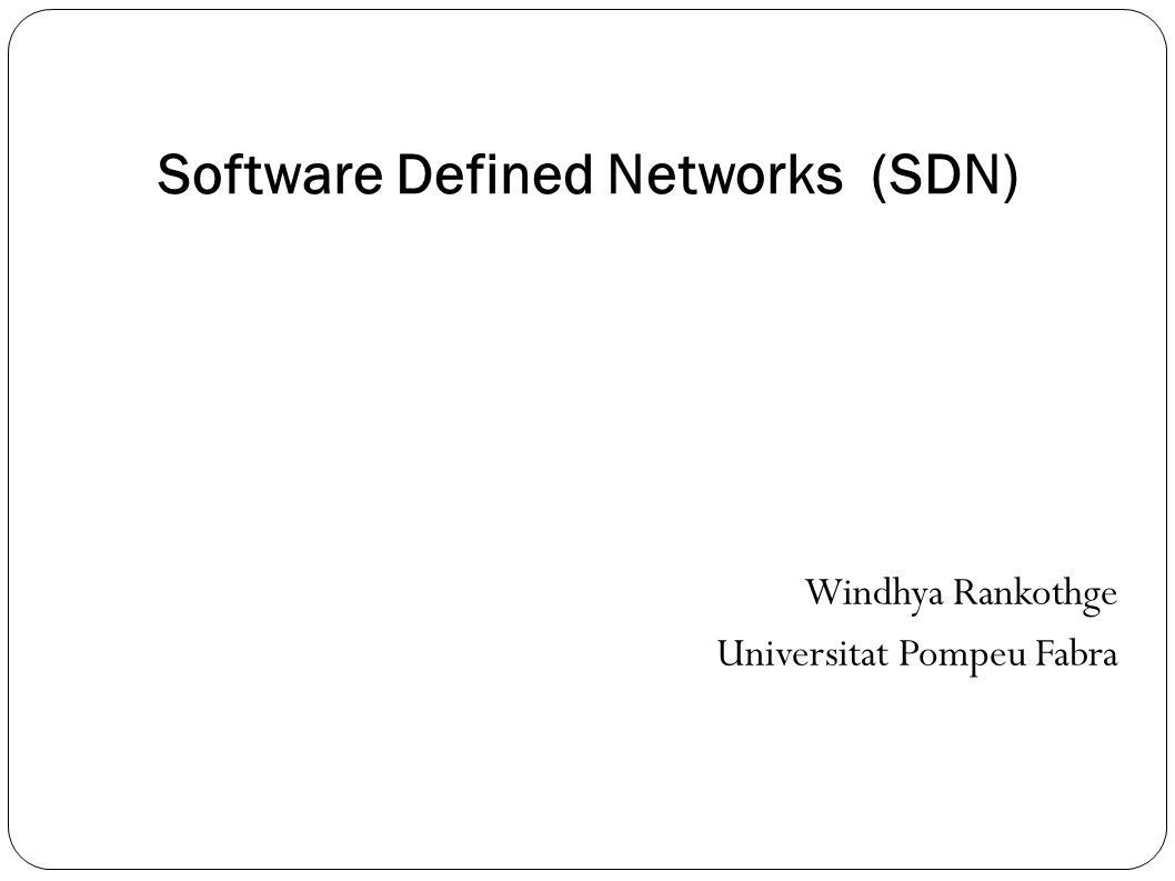 Outline Introduction to Software Defined Networks (SDN) The OpenFlow Project SDN Architecture SDN Development Tools SDN Applications Future Directions of SDN