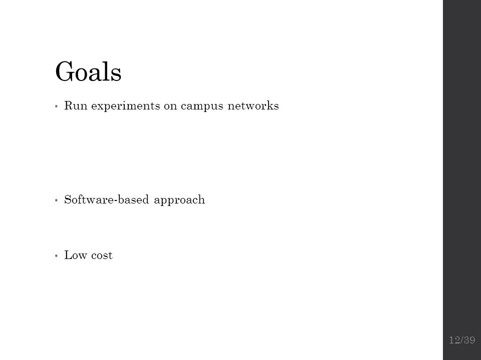 Goals Run experiments on campus networks  Reluctance to using experimental equipment on college network  Isolation: Control over network without dis