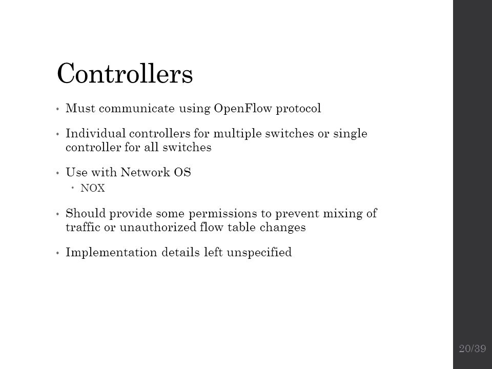 Controllers Must communicate using OpenFlow protocol Individual controllers for multiple switches or single controller for all switches Use with Netwo