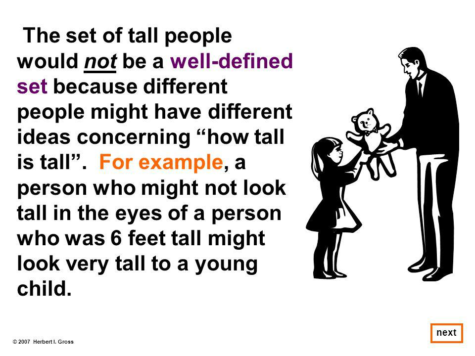 """© 2007 Herbert I. Gross next The set of tall people would not be a well-defined set because different people might have different ideas concerning """"ho"""